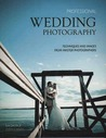 Professional Wedding Photography: Techniques and Images from Master Photographers