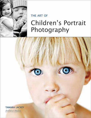 The Art of Children's Portrait Photography by Tamara Lackey