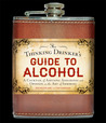 The Thinking Drinker's Guide to Alcohol: A Cocktail of Amusing Anecdotes and Opinion on the Art of Imbibing