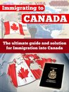 Immigrating to Canada: The Ultimate Guide and Solution for Immigration Into Canada