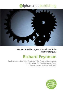 Richard Feynman: Richard Feynman . Surely You're Joking, Mr. Feynman!, The Feynman Lectures On Physics , What Do You Care What Other People Think? , Manhattan Project