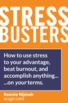 Stress Busters (Stress Management Techniques) How to use stress to your advantage, beat burnout, and accomplish anything - on your terms
