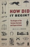 How Did It Begin?: The Origin of Our Curious Customs and Superstitions