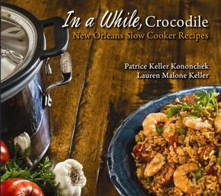 In a While, Crocodile: New Orleans Slow Cooker Recipes
