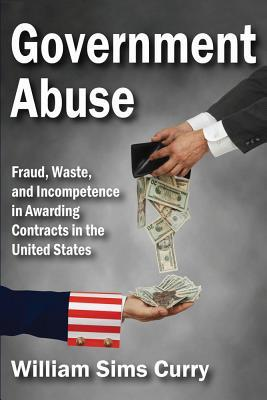 Government Abuse: Fraud, Waste, and Incompetence in Awarding Contracts in the United States