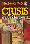 Crisis in Crittertown (Cheddar's Tales, #1)