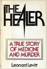 The Healer: a True Story of Medicine and Murder