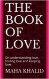 The Book of Love: On Understanding Love, Finding Love and Keeping Love