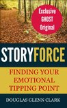 Story Force: Finding Your Emotional Tipping Point