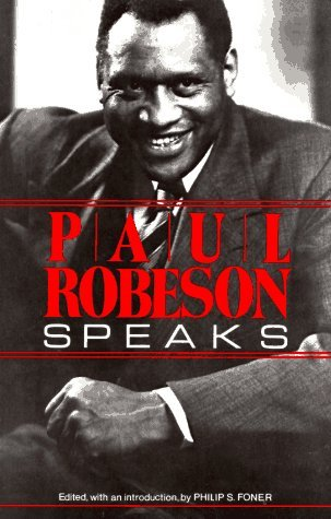 Paul Robeson Speaks: Writings, Speeches, and Interviews, a Centennial Celebration