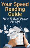 Your Speed Reading Guide - How To Read Faster For Life: Fast Reading, Faster Reading, Time Management, Productivity, Comprehension, Read Faster (Better ... time management, self-help, read faster)