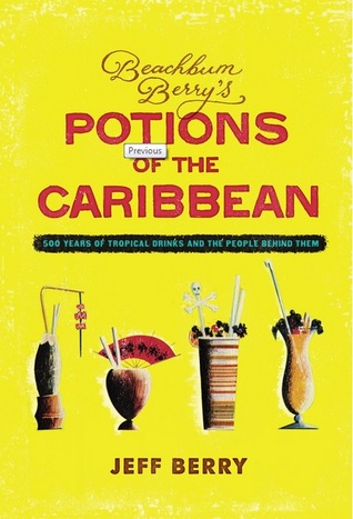 Potions of the Caribbean: 500 Years of Tropical Drinks and the People Behind Them