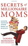 Secrets of Millionaire Moms: Learn How They Turned Great Ideas Into Booming Businesses--And How You Can Too