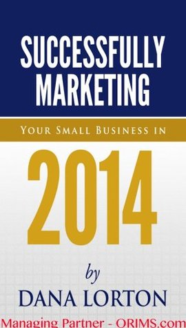 Successfully Marketing Your Business in 2014: Discover why information, reach and community matter!