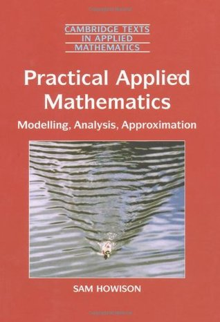 Practical Applied Mathematics: Modelling, Analysis, Approximation