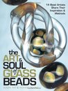 The Art & Soul of Glass Beads: 17 Bead Artists Share Their Inspiration & Methods
