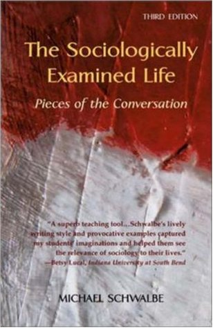 The Sociologically Examined Life by Michael Schwalbe