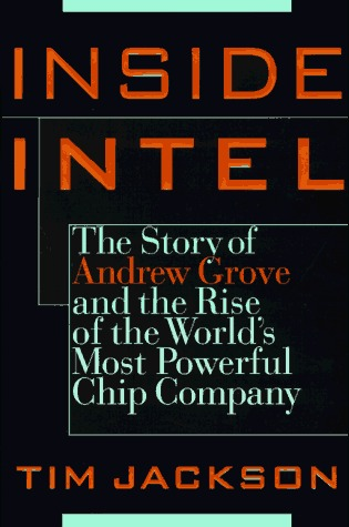 Inside Intel: Andrew Grove and the Rise of the World's Most Powerful ChipCompany