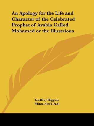 An Apology for the Life and Character of the Celebrated Prophet of Arabia Called Mohamed or the Illustrious