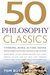 50 Philosophy Classics: Thinking, Being, Acting, Seeing: Profound Insights and Powerful Thinking from Fifty Key Books