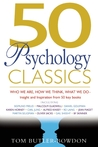 50 Psychology Classics: Who We Are, How We Think, What We Do: Insight and Inspiration from 50 Key Books by Tom Butler-Bowdon
