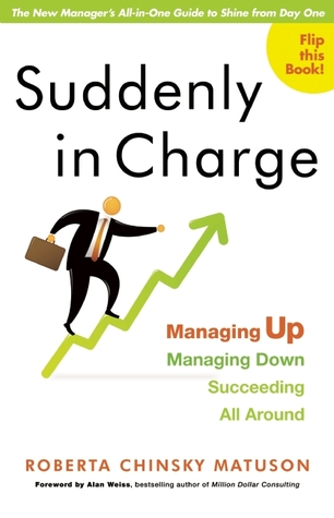 Suddenly in Charge: Managing Up, Managing Down, Succeeding All Around: Managing Up, Managing Down, Succeeding All Around