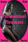 Paranormal Pleasures: Five Tales of Paranormal Erotica