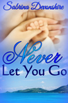 Never Let You Go by Sabrina Devonshire
