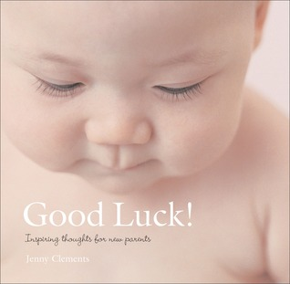 Good Luck!: Inspiring Thoughts for New Parents