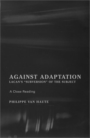 Against Adaptation: Lacan's Subversion of the Subject