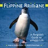 Flipping Brilliant : A Penguin's Guide to a Happy Life