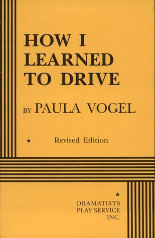How I Learned to Drive by Paula Vogel