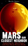 """Mars Our Closest Neighbor: Exploring the """"Red Planet"""" with Easy Read Picture Book"""