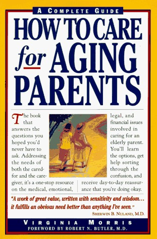 How to Care for Aging Parents by Virginia B. Morris