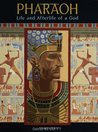 Pharaoh: Life and Afterlife of a God