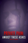 Private Pain: Amidst These Ashes