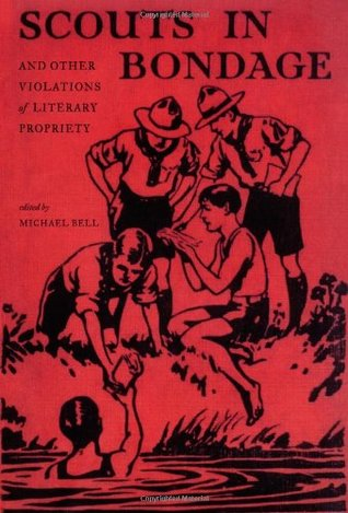 Scouts in Bondage and Other Violations of Literary Propriety by Michael Bell