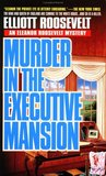 Murder in the Executive Mansion (Eleanor Roosevelt, #14)