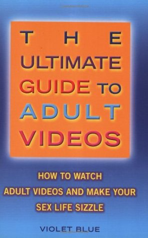 The Ultimate Guide to Adult Videos: How to Watch Adult Videos and Make Your Sex Life Sizzle (Ultimate Guide Series)