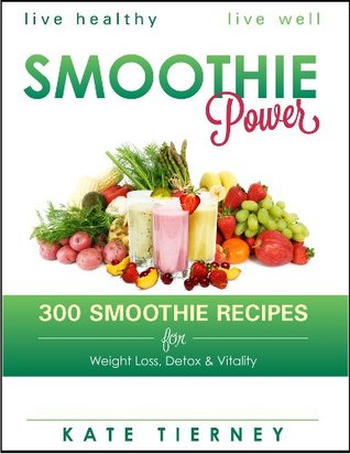 Smoothie Recipes For Weight Loss - 300 Healthy Smoothie Recipes for Weight Loss, Detox & Vitality: Smoothie Power