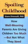 Spoiling Childhood: How Well-Meaning Parents Are Giving Children Too Much - But Not What They Need