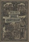 INTO THE DARK CONTINENT: The Travels of Henry Morton Stanley