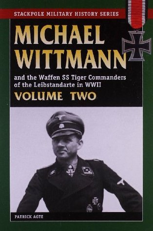 Michael Wittman and the Waffen SS Tiger Commanders of the Lei... by Patrick Agte