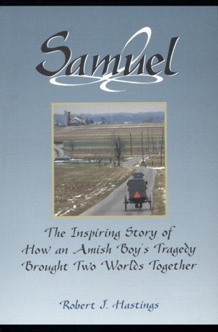 Samuel: The Inspiring Story of How an Amish Boy's Tragedy Brought Two Worlds Together