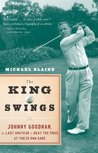 The King of Swings: Johnny Goodman, the Last Amateur to Beat the Pros at Their Own Game