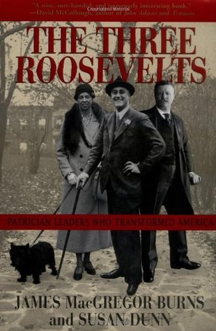 The Three Roosevelts by James MacGregor Burns
