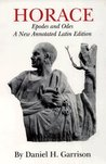 Horace: Epodes and Odes, A New Annotated Latin Edition