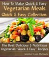 Quick & Easy Vegetarian Meal Recipes - The Best Delicious & Nutritious Vegetarian Meal Recipes (Quick & Easy Vegetarian Recipes)