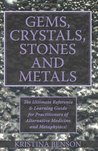 Gems, Crystals, Wicca Stones and Metals: The use of Wicca Gems, Wicca Crystals, Wicca Stones, and Metals in modern Witchcraft