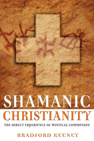Shamanic Christianity by Bradford P. Keeney
